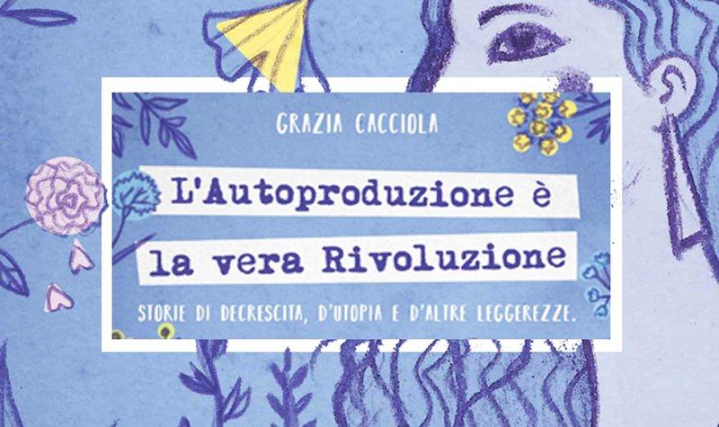 Autoproduzione vera rivoluzione Grazia Cacciola